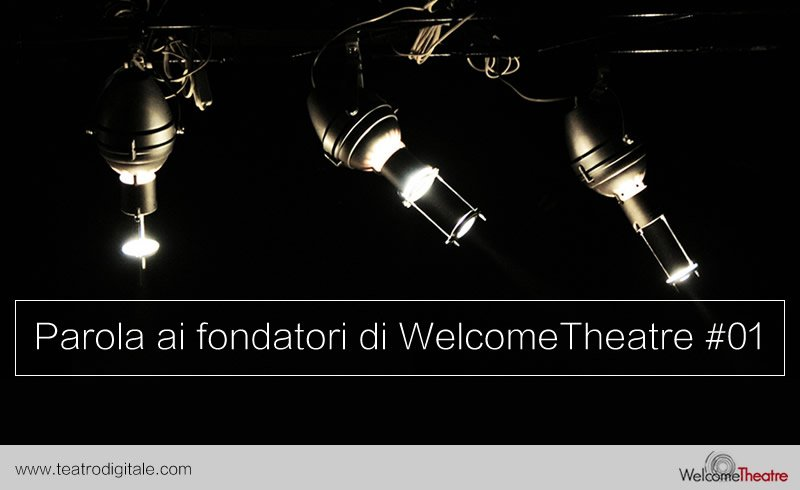 Parola ai fondatori di WelcomeTheatre #01