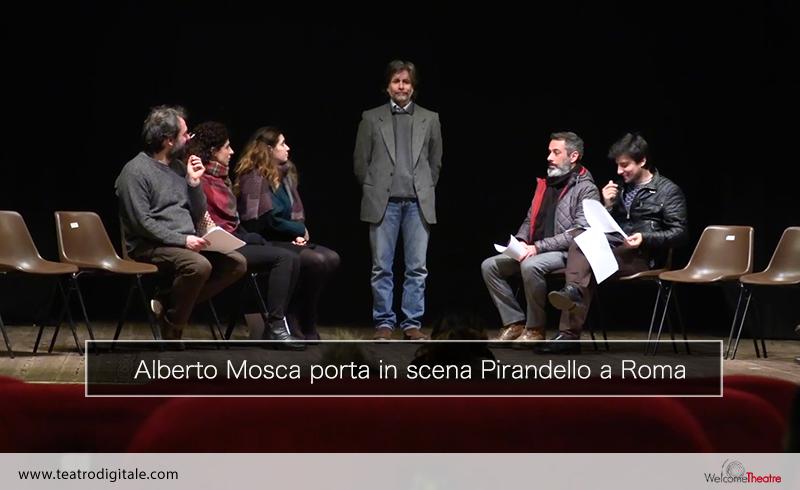 Alberto Mosca porta in scena a Roma Pirandello