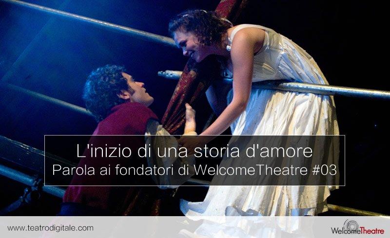 Il Teatro: l'inizio di una storia d'amore, parola ai fondatori di WelcomeTheatre #03