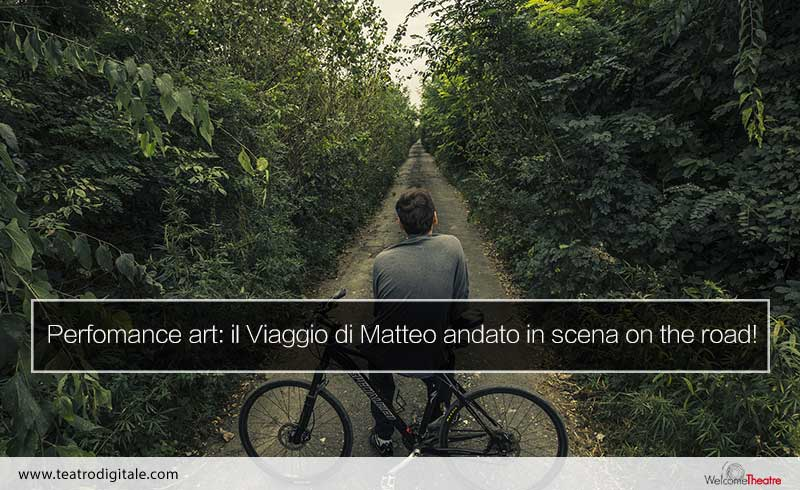 Performance art: il viaggio di Matteo in scena on the road