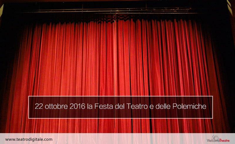 22 ottobre 2016 festa del teatro e delle polemiche