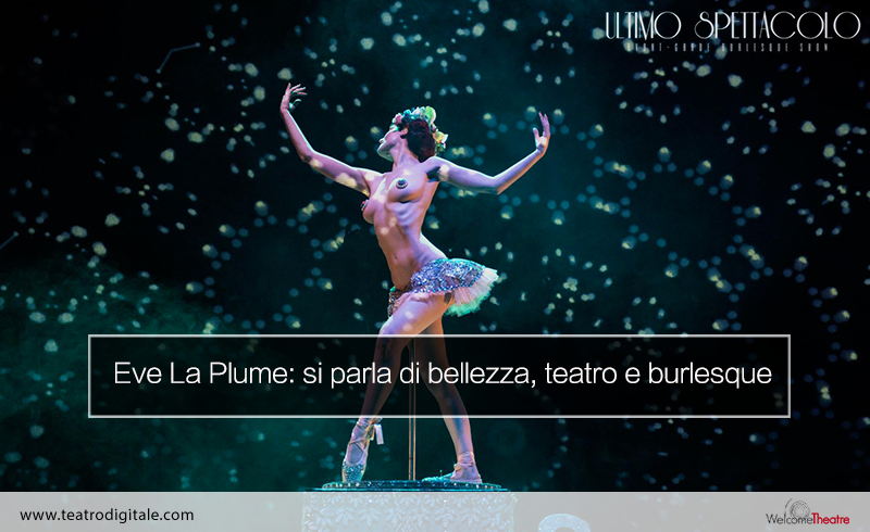 Eve La Plume: bellezza, teatro, burlesque