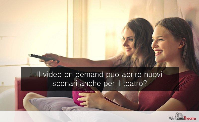 Video on demand: il settore cultura e il teatro sono pronti per questa rivoluzione?